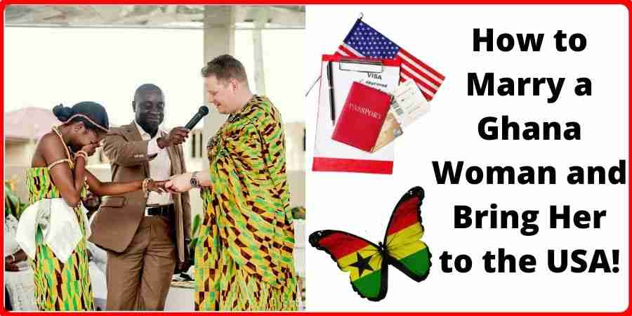 How to Marry a Ghana Woman and Bring Her to the USA!