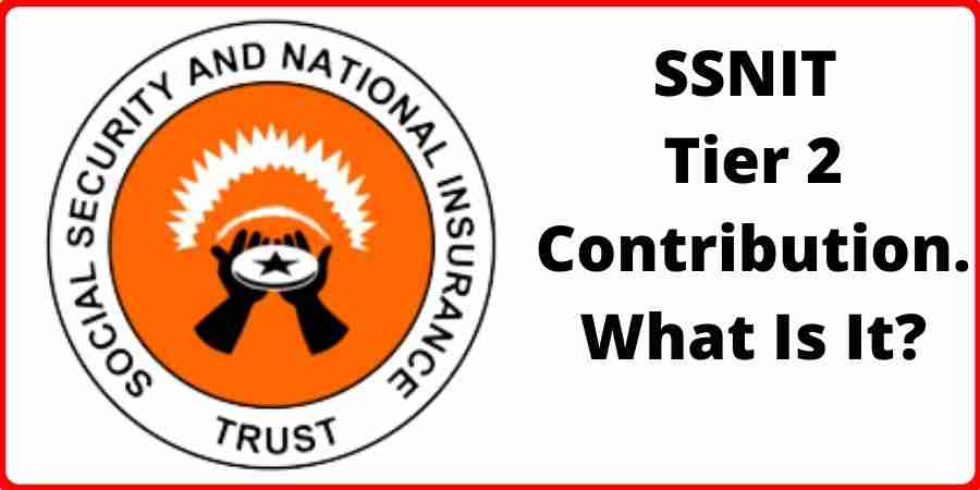 SSNIT Tier 2 Contribution. What Is It?