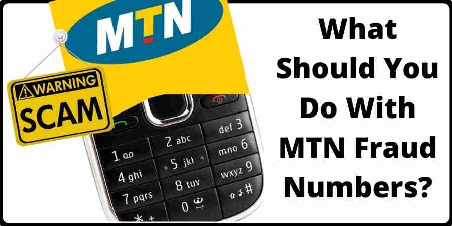 What Should You Do With MTN Fraud Numbers?